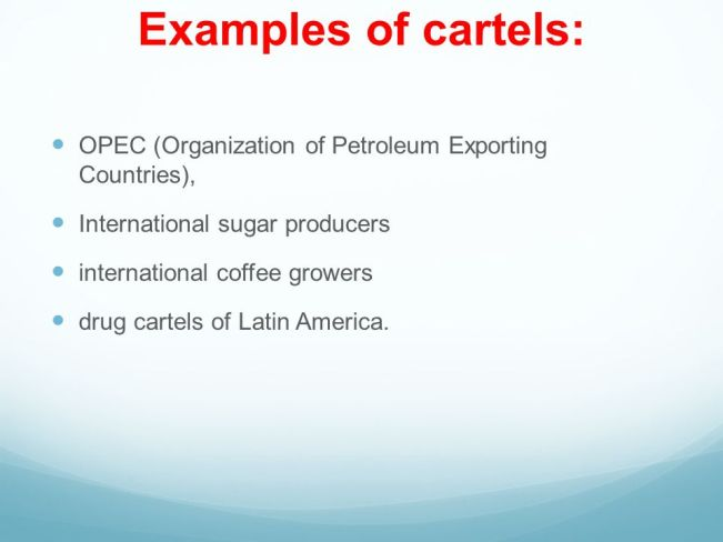 DRUG CARTELS (ONE OF SEVERAL MONOPOLIES IN THE WORLD)
