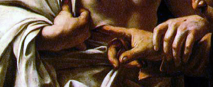CARAVAGGIO-DOUBTING THOMAS (DETAIL OF THE EXTENDED FINGER, ITS DIRT& REMINISCENT MICHELANGELO SISTINE CHAPPEL HAND)